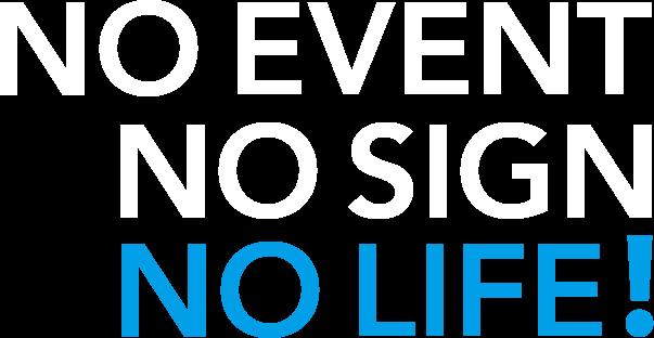 NO EVENT NO LIFE!